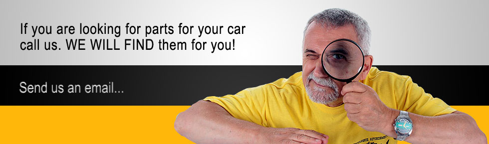 If you are looking for parts for your car  call us. WE WILL FIND them for you!